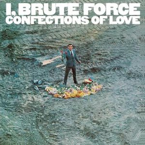 Image for 'I, Brute Force, Confections Of Love'