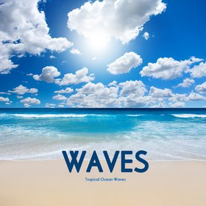 Image for 'Waves - Tropical Ocean Waves - Relaxing Ocean Sounds for Meditation, Relaxation, Massage, Yoga and Sound Therapy'