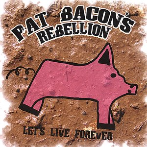 Image for 'Pat Bacon's Rebellion - Let's Live Forever'