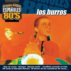 Image for 'Los Grandes Grupos Españoles de los 80's : Los Burros'