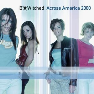 Image for 'B*Witched Across America 2000'