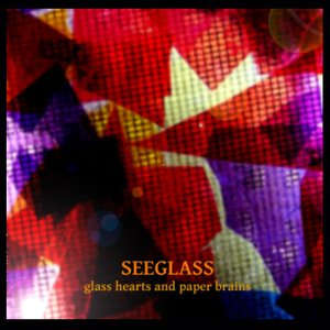 Image for 'SEEGLASS - GLASS HEARTS AND PAPER BRAINS'