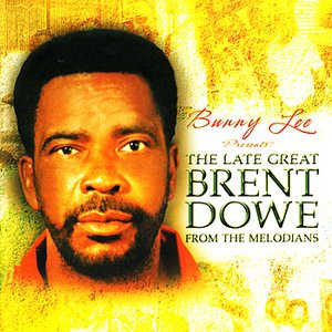 Image for 'Bunny Lee Presents The Late Great Brent Dowe From The Melodians'