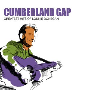 Image for 'Cumberland Gap: Greatest Hits Of Lonnie Donegan'