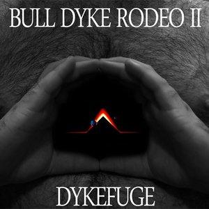 Image for 'bulldykerodeo II: dykefuge'