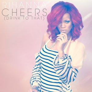 Imagen de 'Rihanna - Cheers (Drink To Dat) RMX'