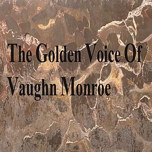 Image for 'The Golden Voice Of Vaughn Monroe'