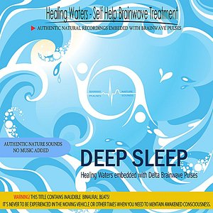 Image for 'Deep Sleep - Healing Waters embedded with Delta Brainwave pulses (Binaural Beats)'