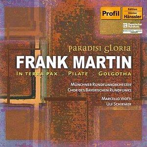 Image for 'Frank Martin: Paradisi Gloria - In Terra Pax / Pilate / Golgotha'