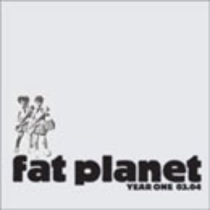 Image for 'Fat Planet: Year One 03.04'