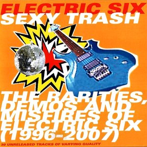 Image for 'Sexy Trash: The Rarities, Demos And Misfires Of Electric Six (1996-2007)'