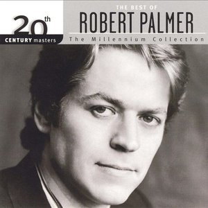 Image for '20th Century Masters: The Millennium Collection: The Best Of Robert Palmer'