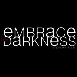 Image for 'Embrace the Darkness Original Soundtracks'