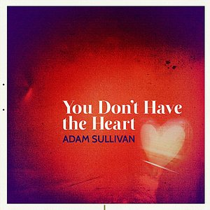 Image for 'You Don't Have the Heart'