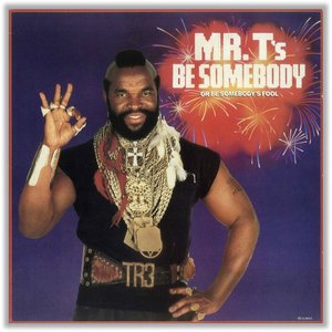 Image for 'Mr. T's Be Somebody (Or Be Somebody's Fool)'