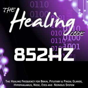 Image for 'The Healing Code: 852 Hz (1 Hour Healing Frequency for Brain, Pituitary & Pineal Glands, Hypothalamus, Nose, Eyes and Nervous System)'