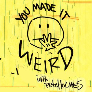 Immagine per 'You Made It Weird with Pete Holmes'