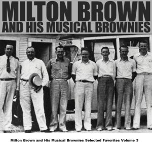 Image for 'Milton Brown and His Musical Brownies Selected Favorites Volume 3'