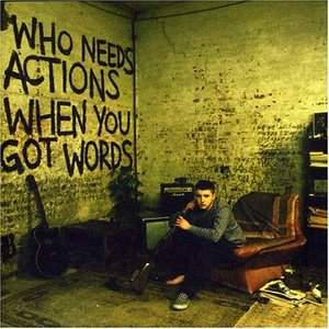 Immagine per 'Who Needs Actions When You Got Words'