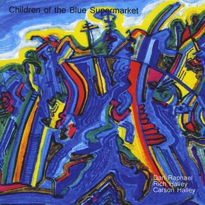 Image for 'Children of the Blue Supermarket (feat. Dan Raphael & Carson Halley)'