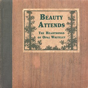 Image for 'Beauty Attends: The Heartsongs of Opal Whiteley'