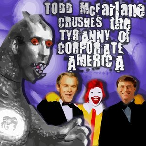 Image for 'Todd McFarlane crushes the tyranny of Corporate America'