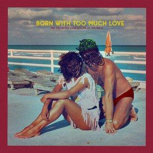 Bild für 'BORN WITH TOO MUCH LOVE'
