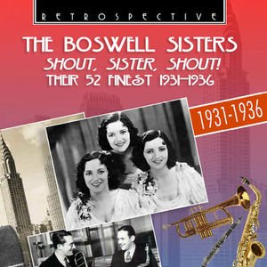 Image for 'The Boswell Sisters: Shout, Sister, Shout - Their 52 Finest 1931 - 1936'