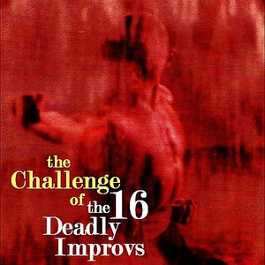 Image for 'The Challenge of the 16 Deadly Improvs'