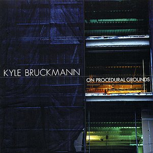 Image for 'Kyle Bruckmann: On Procedural Grounds'