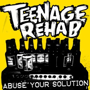 Image for 'Teenage Rehab - Abuse Your Solution'