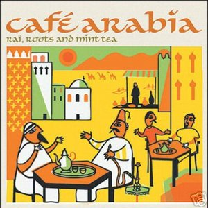Image for 'Cafe Arabia: Raï Roots & Mint Tea'