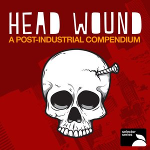 Image for 'Head Wound: A Post-Industrial Compendium'
