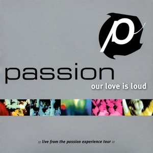 Image for 'Passion: Our Love Is Loud'