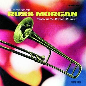 """Image for 'The Best Of Russ Morgan And His Orchestra - """"Music In The Morgan Manner""""'"""