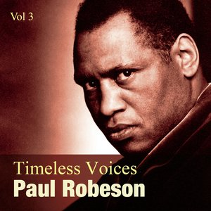 Image for 'Timeless Voices: Paul Robeson Vol 3'