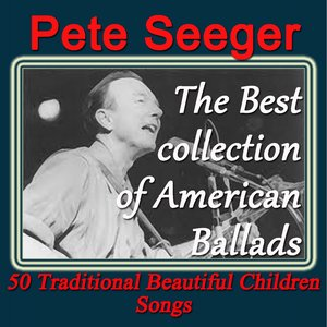 Image for 'Pete Seeger: The Best Collection of American Ballads (50 Traditional Beautiful Children Songs)'