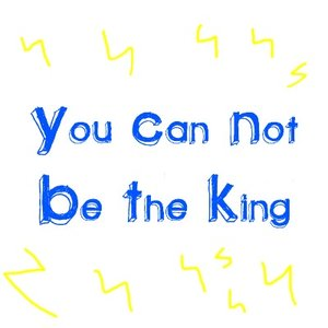 Image for 'You Can Not Be The King'