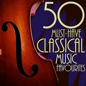 Image for '50 Must-Have Classical Music Favourites'