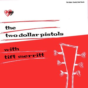 Image for 'Two Dollar Pistols with Tift Merritt'