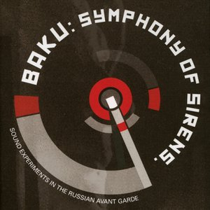 Image for 'baku: symphony of sirens. sound experiments in the russian avant garde'