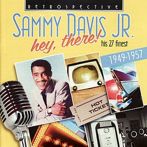 Image for 'Sammy Davis Jr. Hey, There! - His 27 Finest 1949-1957'