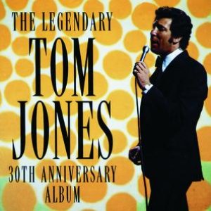 Image for 'The Legendary Tom Jones - 30th Anniversary Album'