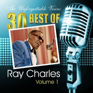 Image for 'The Unforgettable Voices: 30 Best of Ray Charles Vol. 1'