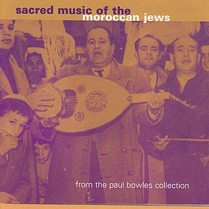 Image for 'Sacred Music of Moroccan Jews - Paul Bowels Collection'