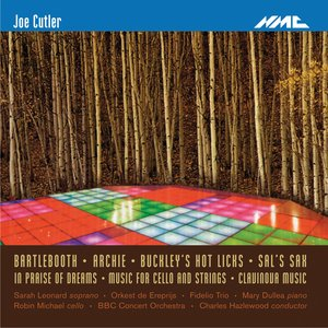 Image for 'Cutler: Bartlebooth - Archie - Buckley's Hot Licks - In Praise of Dreams - Music for Cello and Strings'