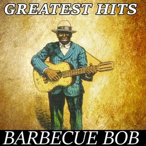 Image for 'Barbecue Bob - Greatest Hits'