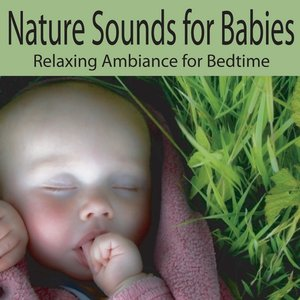 Image for 'Nature Sounds for Babies: Relaxing Ambiance for Bedtime, Naptime, Baby Lullabies, Lullabys for Babies'