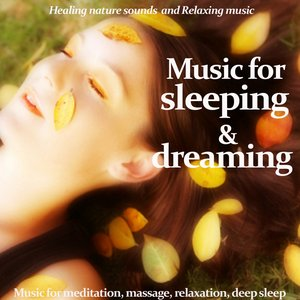 Image for 'Music for Sleeping and Dreaming - Healing Nature Sounds and Relaxing Music (Music for Meditation, Massage, Relaxation and Deep Sleep)'