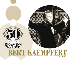 Image for '50 Reasons To Love: Bert Kaempfert'